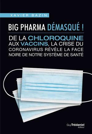 Big Pharma démasqué ! : de la chloroquine aux vaccins, la crise du coronavirus révèle la face noire de notre système de santé