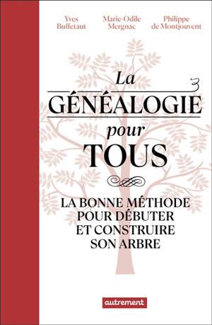 La généalogie pour tous : la bonne méthode pour débuter et construire son arbre