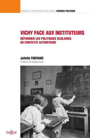 Vichy face aux instituteurs : réformer les politiques scolaires en contexte autoritaire