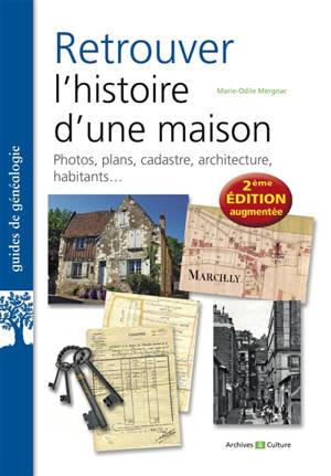 Retrouver l'histoire d'une maison : photos, plans, cadastre, architecture, habitants...