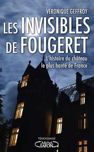 Les invisibles de Fougeret : l'histoire du château le plus hanté de France