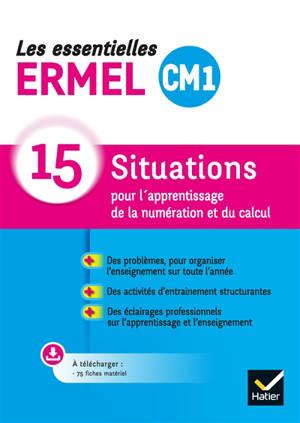 Les essentielles Ermel CM1 : 15 situations pour l'apprentissage de la numération et du calcul