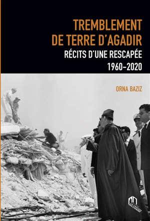 Tremblement de terre d'Agadir : récits d'une rescapée : 1960-2020