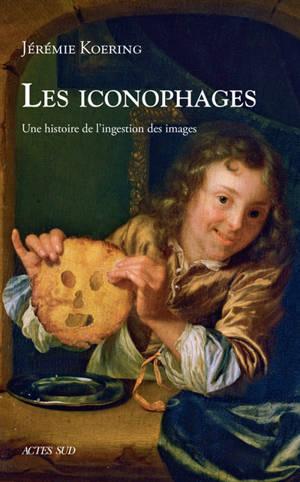 Les iconophages : une histoire de l'ingestion des images