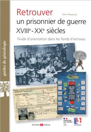 Retrouver un prisonnier de guerre, XVIIIe-XXe siècles : guide d'orientation dans les archives de la captivité militaire