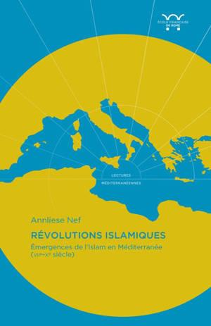Révolutions islamiques : émergences de l'islam en Méditerranée (VIIe-Xe siècle)
