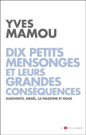 Dix petits mensonges et leurs grandes conséquences : Auschwitz, Israël, la Palestine et nous