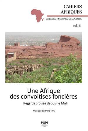 Une Afrique des convoitises foncières : regards croisés depuis le Mali