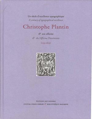 Un siècle d'excellence typographique : Christophe Plantin & son officine (1555-1655) = A century of typographical excellence : Christophe Plantin & the Officina Plantiniana  (1555-1655)