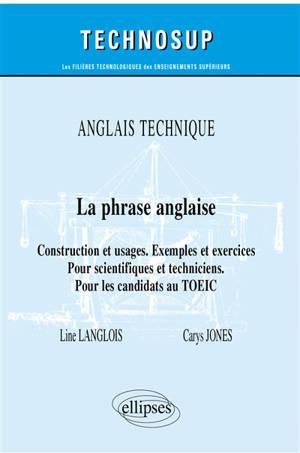 Anglais technique, la phrase anglaise : construction et usages, exemples et exercices : pour scientifiques et techniciens, pour les candidats au TOEIC