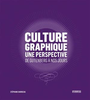 Culture graphique : une perspective : de Gutenberg à nos jours