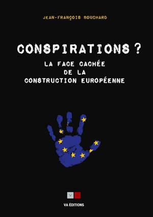 Conspirations ? : la face cachée de la construction européenne