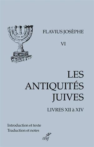Les Antiquités juives. Volume 6, Livres XII à XIV