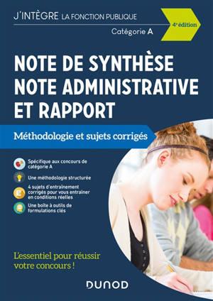 Note de synthèse, note administrative et rapport : méthodologie et sujets corrigés, catégorie A