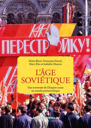 L'âge soviétique : une traversée de l'Empire russe au monde postsoviétique