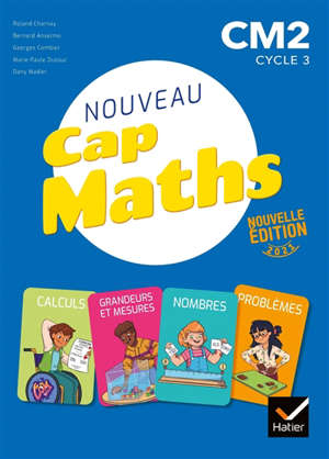 Nouveau Cap maths, CM2, cycle 3 : calculs, grandeurs et mesures, nombres, problèmes : édition 2021