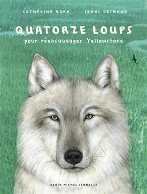 Quatorze loups : pour réensauvager Yellowstone
