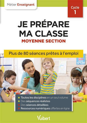 Je prépare ma classe, moyenne section, cycle 1 : plus de 80 séances prêtes à l'emploi