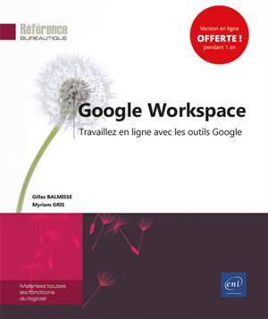 Google Workspace : travaillez en ligne avec les outils Google
