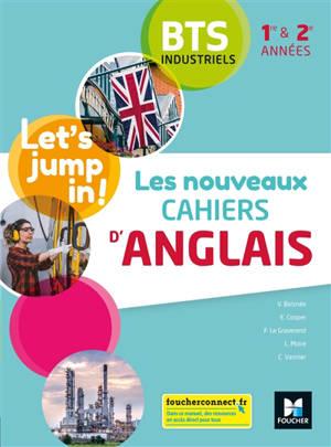Let's jump in! : les nouveaux cahiers d'anglais BTS industriels 1re & 2e années