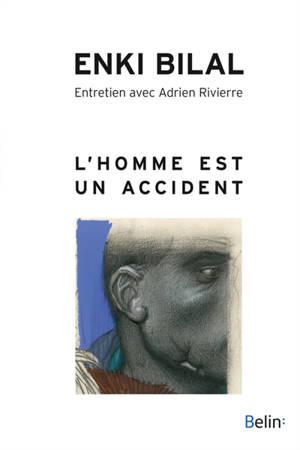 L'homme est un accident : entretien avec Adrien Rivierre