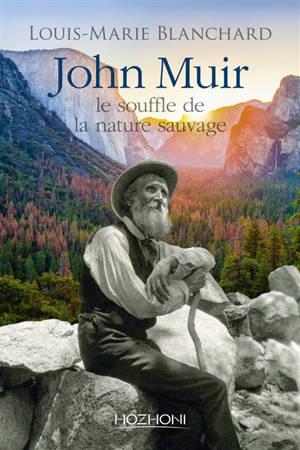John Muir : le souffle de la nature sauvage