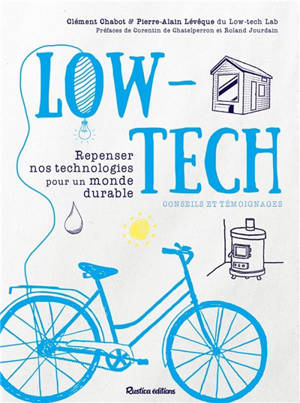 Low-tech : repenser nos technologies pour un monde durable : conseils et témoignages