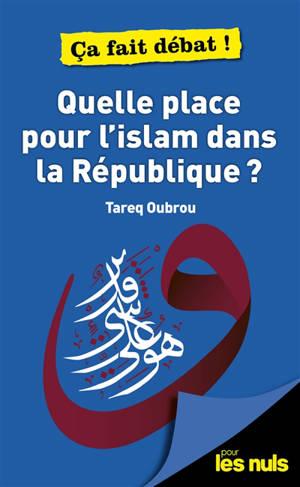 Quelle place pour l'islam dans la République ?