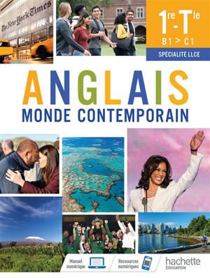 Anglais monde contemporain : spécialité LLCE 1re-terminale, B1-C1