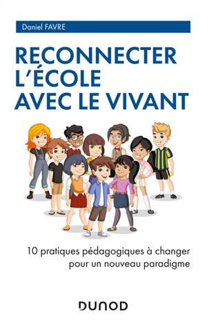 Reconnecter l'école avec le vivant : 10 pratiques pédagogiques à changer pour un nouveau paradigme