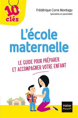 L'école maternelle : le guide pour préparer et accompagner votre enfant