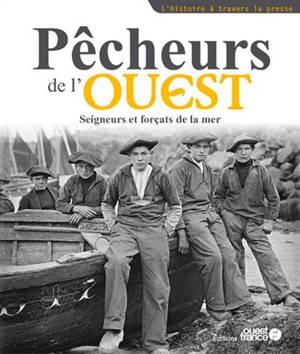 Pêcheurs de l'Ouest : seigneurs et forçats de la mer