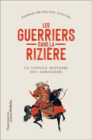 Les guerriers dans la rizière : la grande histoire des samouraïs
