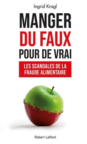 Manger du faux pour de vrai : les scandales de la fraude alimentaire