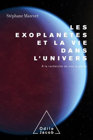 Les exoplanètes et la vie dans l'Univers : à la recherche de nos origines