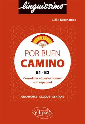 Por buen camino, B1-B2 : consolider et perfectionner son espagnol : grammaire, lexique, syntaxe