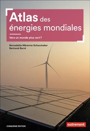 Atlas des énergies mondiales : vers un monde plus vert ?
