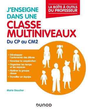 J'enseigne dans une classe multiniveaux : du CP au CM2