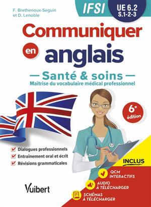 Communiquer en anglais : santé & soins, maîtrise du vocabulaire médical professionnel : IFSI, UE 6.2, S.1, 2, 3