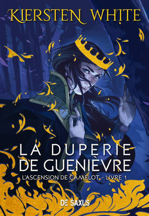 L'ascension de Camelot. Volume 1, La duperie de Guenièvre