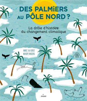 Des palmiers au pôle Nord ? : la drôle d'histoire du changement climatique