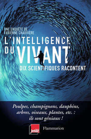L'intelligence du vivant : dix scientifiques racontent