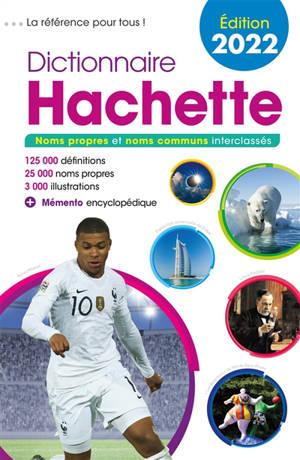 Dictionnaire Hachette 2022 : noms propres et noms communs interclassés : 125.000 définitions, 25.000 noms propres, 3.000 illustrations