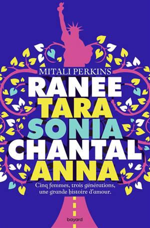 Ranee, Tara, Sonia, Chantal, Anna : cinq femmes, trois générations, une grande histoire d'amour