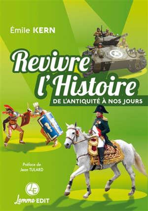 Revivre l'histoire : de l'Antiquité à nos jours