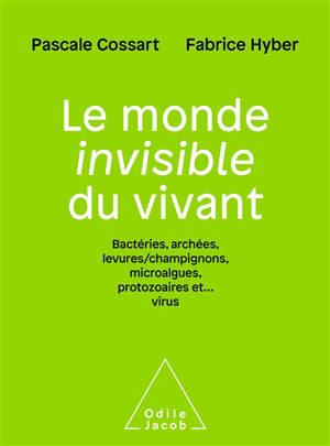 Le monde invisible du vivant : bactéries, archées, levures-champignons, microalgues, protozoaires et... virus