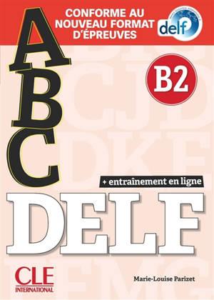 Abc DELF, B2 : conforme au nouveau format d'épreuves