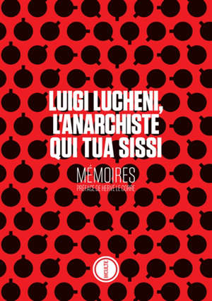 Luigi Lucheni, l'anarchiste qui tua Sissi : mémoires
