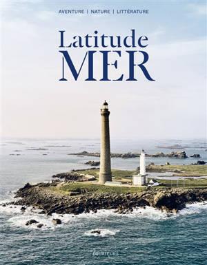 Latitude mer : aventure, nature, littérature