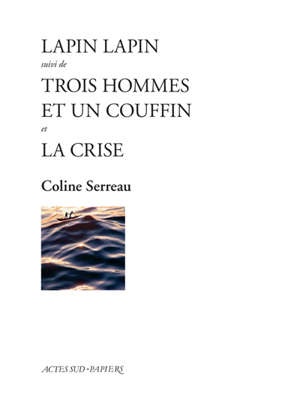 Lapin lapin; Suivi de Trois hommes et un couffin; Suivi de La crise